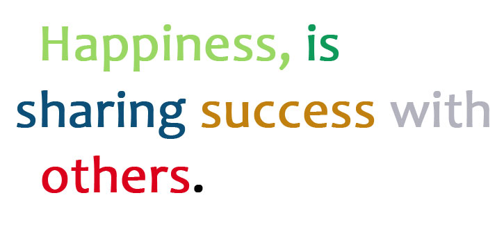 Happiness, is sharing success with others